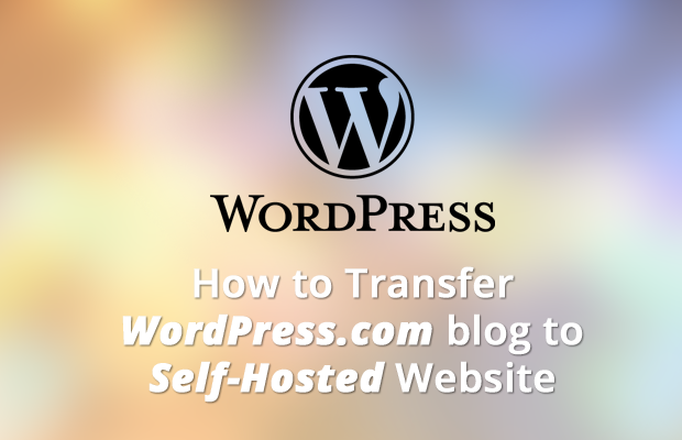 how to transfer wordpress com blog self hosted website