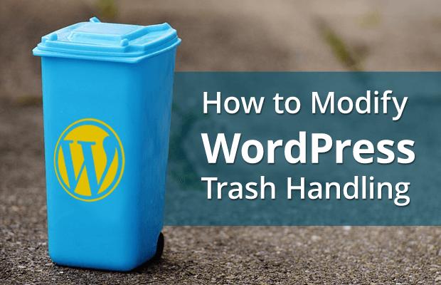 how to modify wordpress trash handling