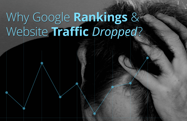 why google rankings website traffic dropped