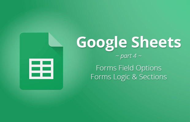 google sheets forms field options logic sections