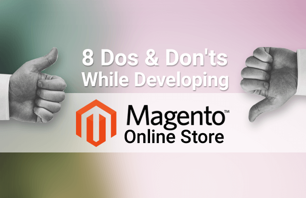8 Dos & Don'ts to Consider While Developing a Magento Store