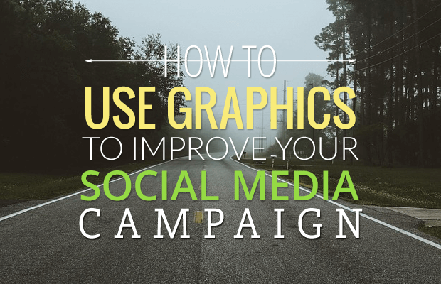 use graphics improve social media campaign