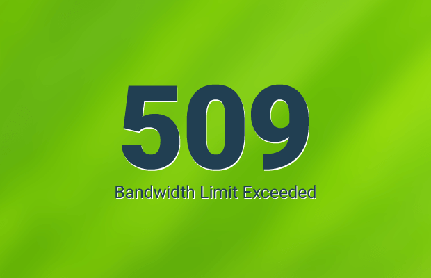 error 509 bandwidth limit exceeded