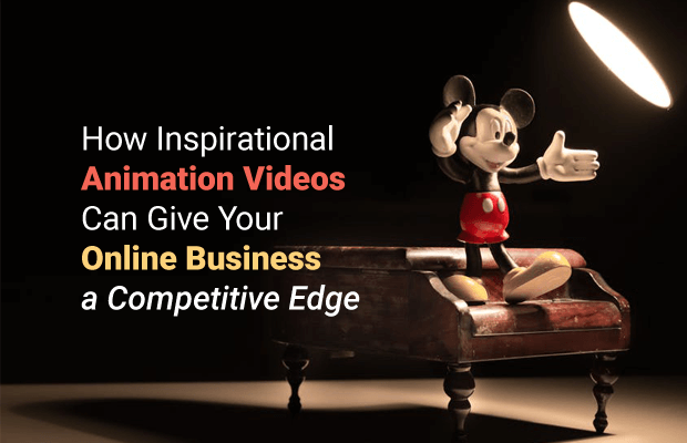 how inspirational animation videos can give your online business a competitive edge