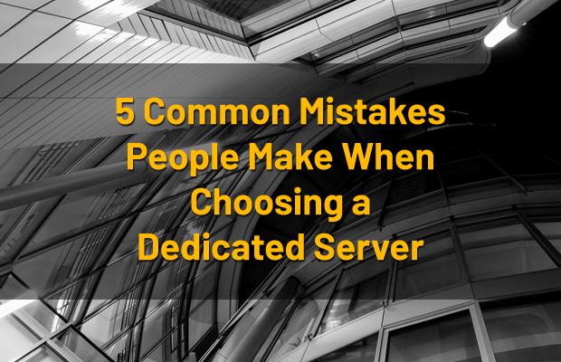 mistakes when choosing dedicated server